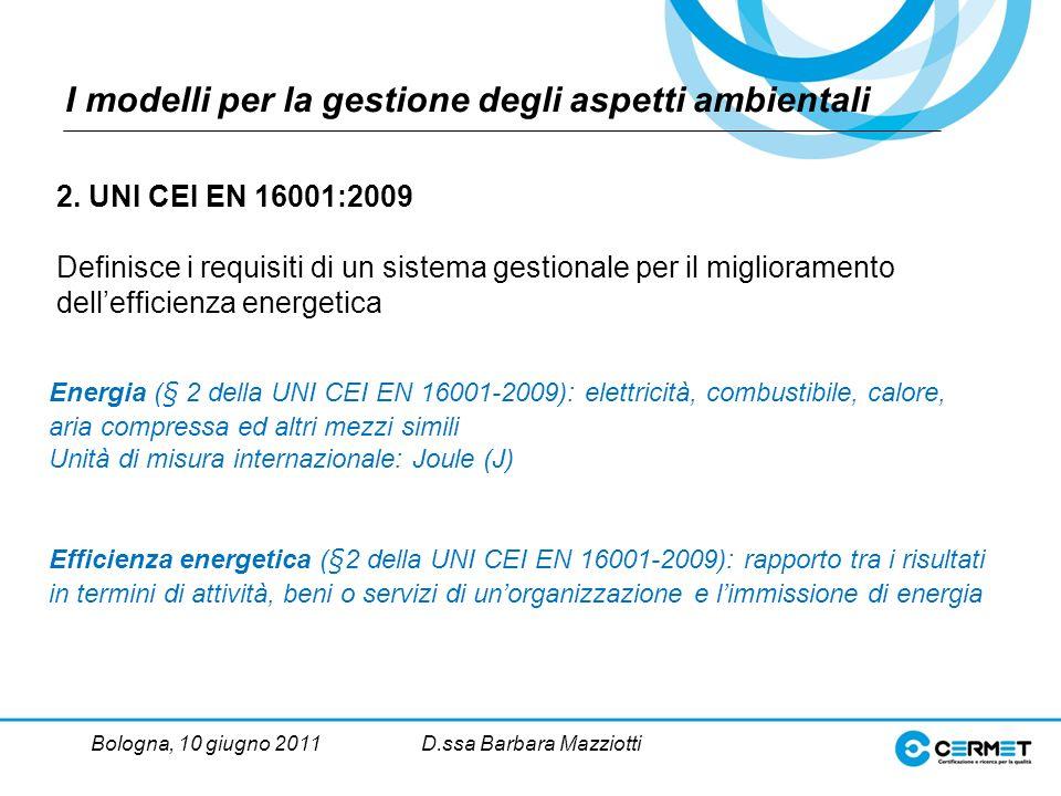 Bologna, 10 giugno 2011D.ssa Barbara Mazziotti I modelli per la gestione degli aspetti ambientali 2.
