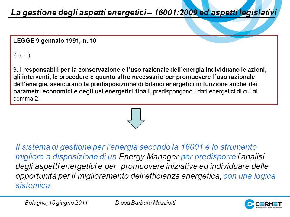 Bologna, 10 giugno 2011D.ssa Barbara Mazziotti La gestione degli aspetti energetici – 16001:2009 ed aspetti legislativi LEGGE 9 gennaio 1991, n.