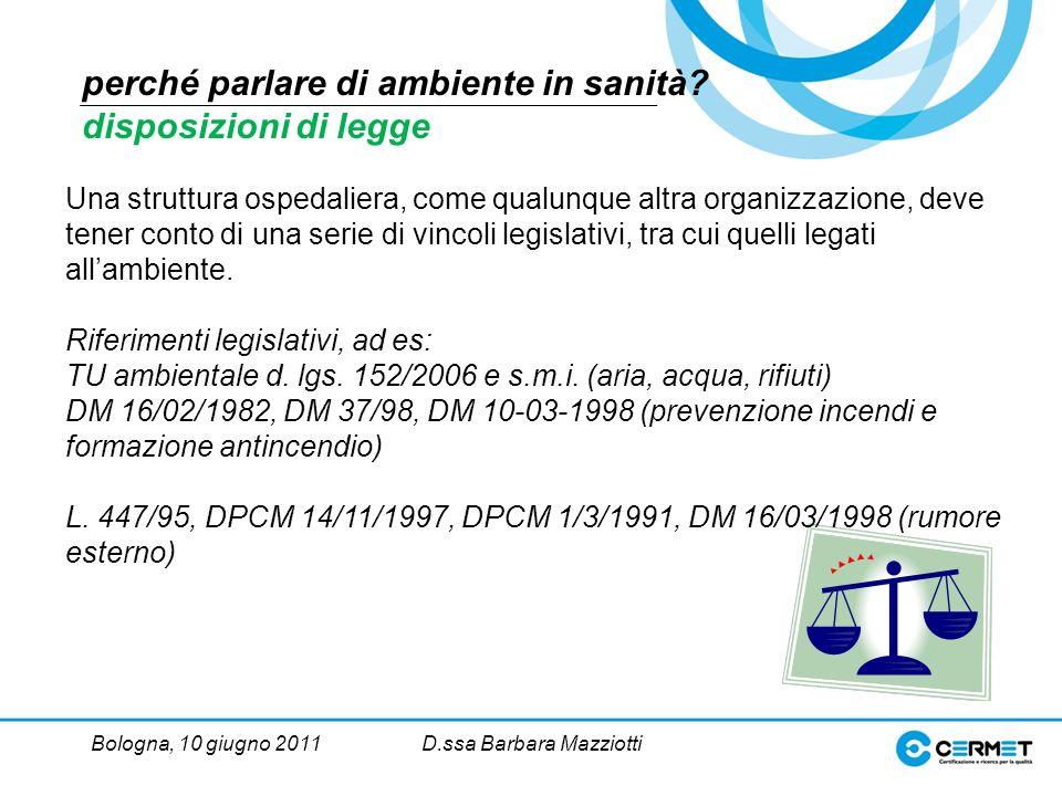 Bologna, 10 giugno 2011D.ssa Barbara Mazziotti Una struttura ospedaliera, come qualunque altra organizzazione, deve tener conto di una serie di vincoli legislativi, tra cui quelli legati allambiente.