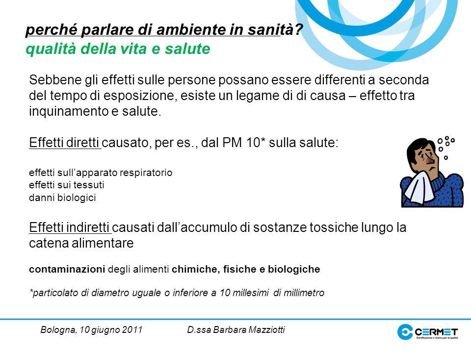 Bologna, 10 giugno 2011D.ssa Barbara Mazziotti Sebbene gli effetti sulle persone possano essere differenti a seconda del tempo di esposizione, esiste un legame di di causa – effetto tra inquinamento e salute.