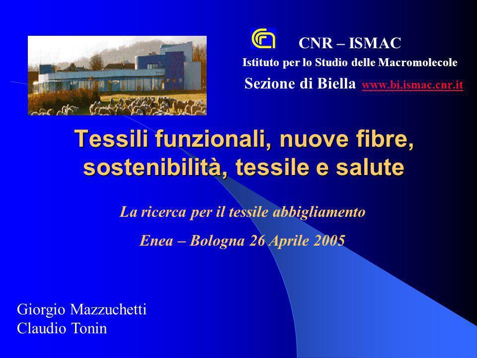 Tessili funzionali, nuove fibre, sostenibilità, tessile e salute CNR – ISMAC Istituto per lo Studio delle Macromolecole Sezione di Biella www.bi.ismac