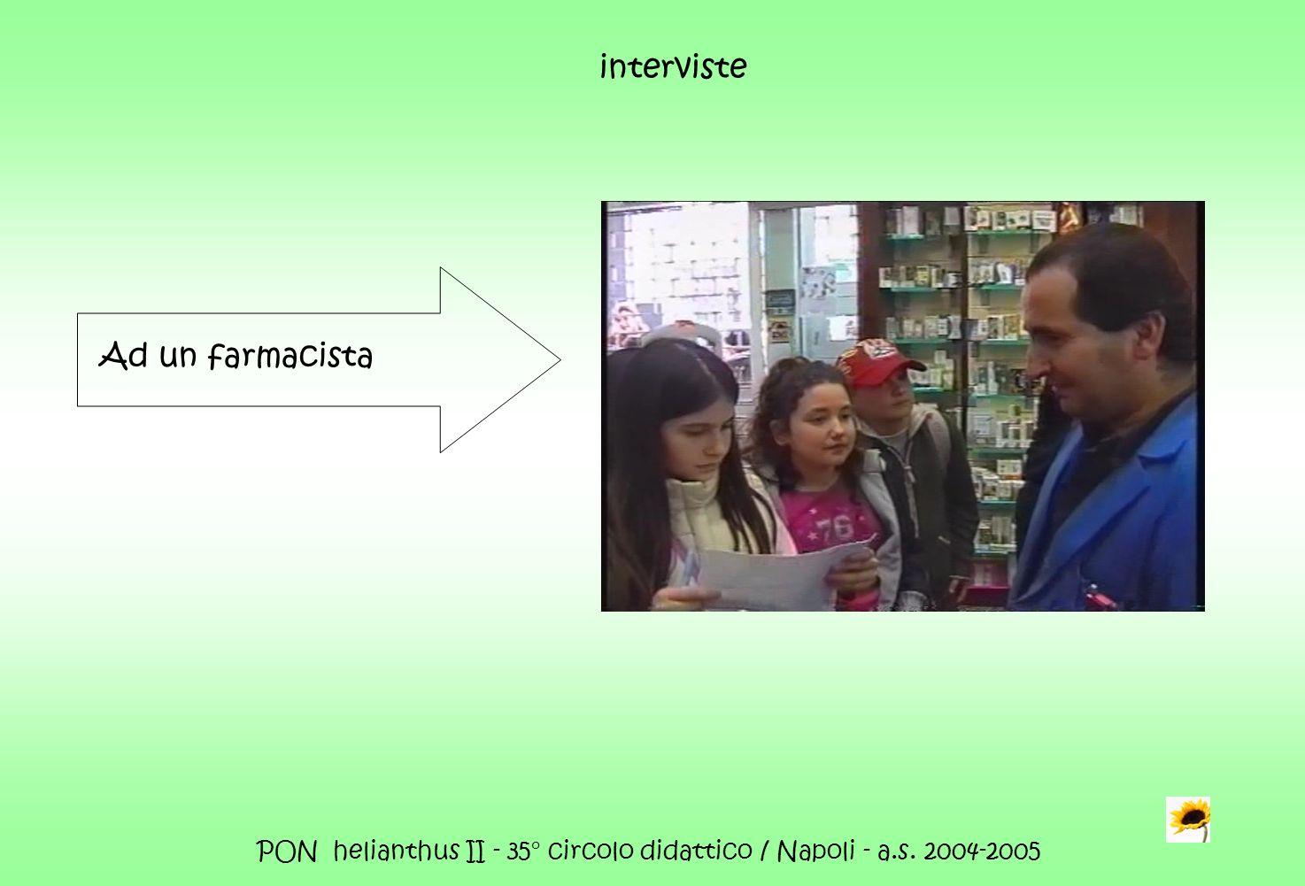PON helianthus II - 35° circolo didattico / Napoli - a.s. 2004-2005 interviste Ad un farmacista