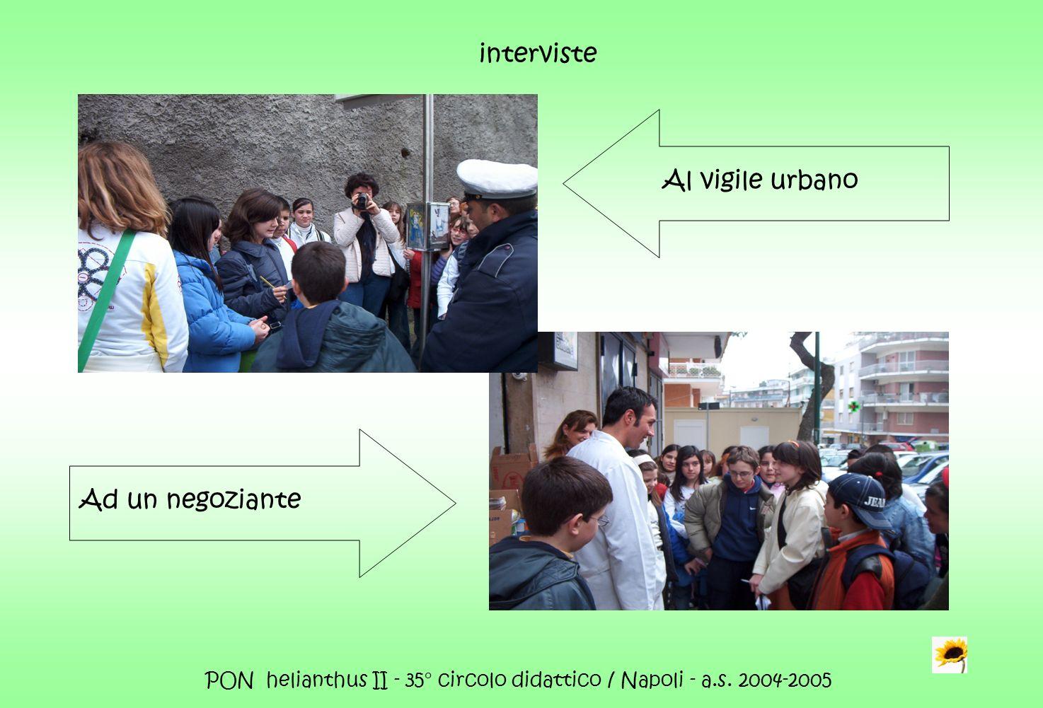 PON helianthus II - 35° circolo didattico / Napoli - a.s. 2004-2005 interviste Al vigile urbano Ad un negoziante