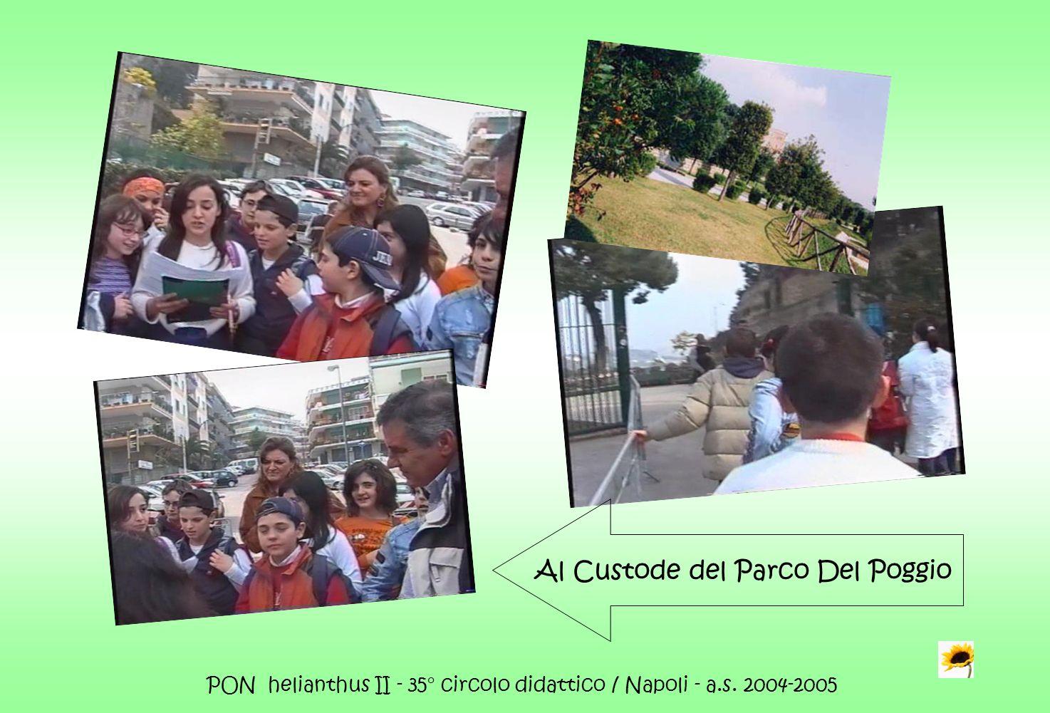 PON helianthus II - 35° circolo didattico / Napoli - a.s. 2004-2005 Al Custode del Parco Del Poggio