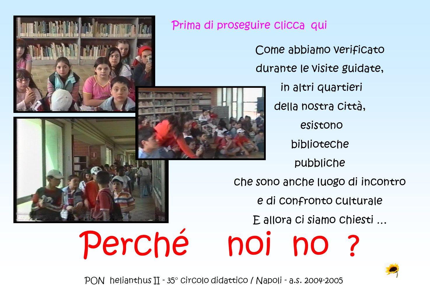 PON helianthus II - 35° circolo didattico / Napoli - a.s. 2004-2005 Come abbiamo verificato durante le visite guidate, in altri quartieri della nostra