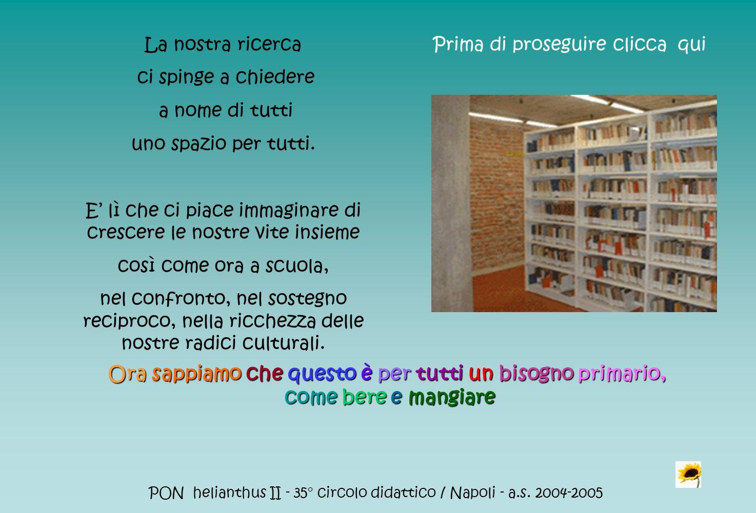 PON helianthus II - 35° circolo didattico / Napoli - a.s. 2004-2005 La nostra ricerca ci spinge a chiedere a nome di tutti uno spazio per tutti. E lì
