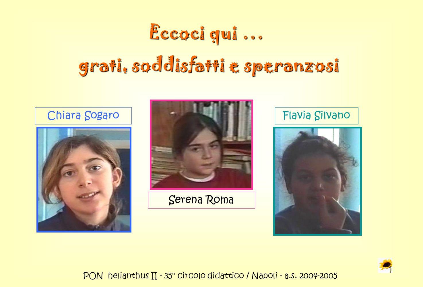 PON helianthus II - 35° circolo didattico / Napoli - a.s. 2004-2005 Eccoci qui … grati, soddisfatti e speranzosi grati, soddisfatti e speranzosi Chiar