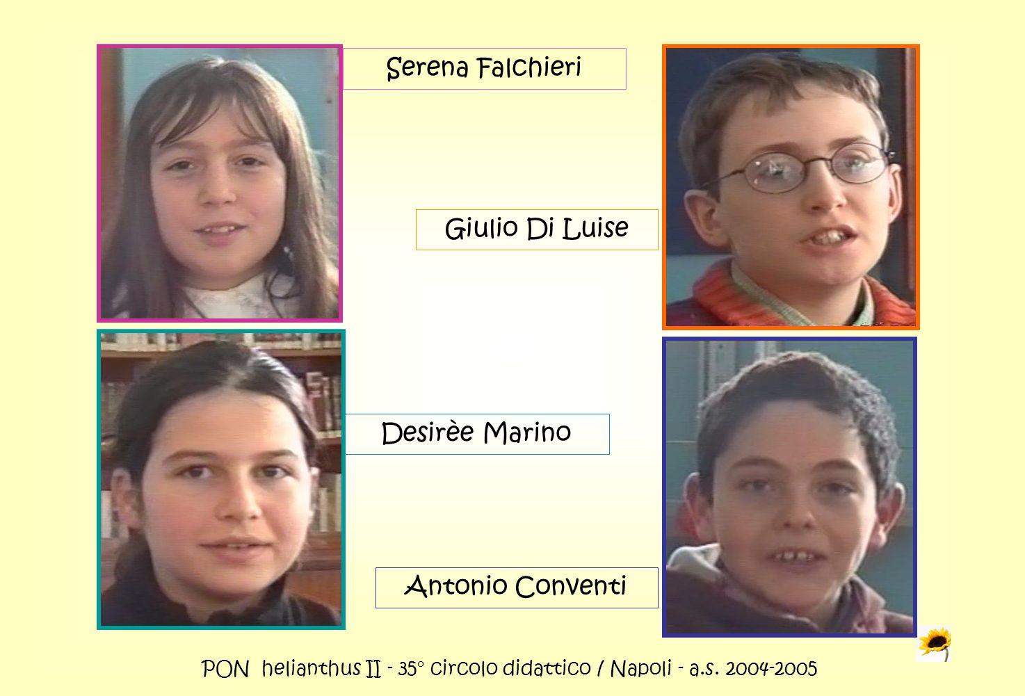 PON helianthus II - 35° circolo didattico / Napoli - a.s. 2004-2005 Serena Falchieri Giulio Di Luise Desirèe Marino Antonio Conventi