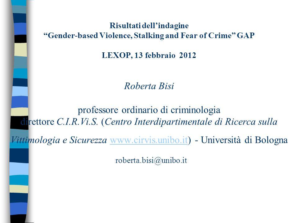 Risultati dellindagine Gender-based Violence, Stalking and Fear of Crime GAP LEXOP, 13 febbraio 2012 Roberta Bisi professore ordinario di criminologia