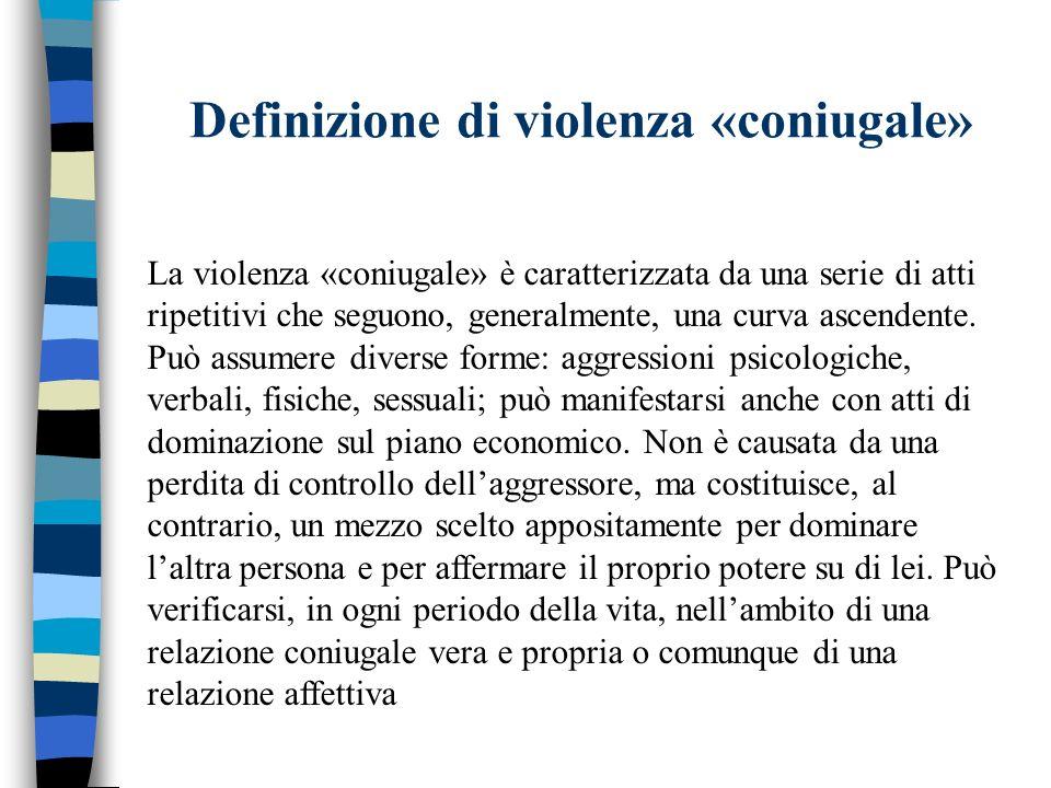 Definizione di violenza «coniugale» La violenza «coniugale» è caratterizzata da una serie di atti ripetitivi che seguono, generalmente, una curva asce