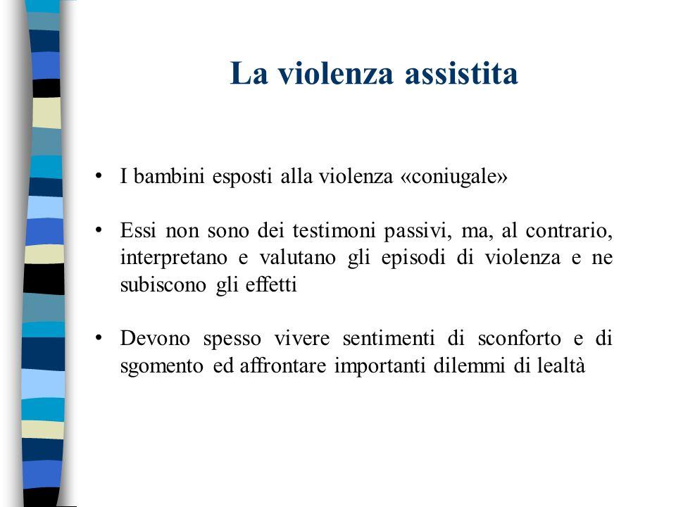 La violenza assistita I bambini esposti alla violenza «coniugale» Essi non sono dei testimoni passivi, ma, al contrario, interpretano e valutano gli e