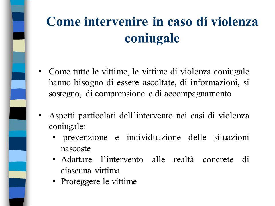 Come intervenire in caso di violenza coniugale Come tutte le vittime, le vittime di violenza coniugale hanno bisogno di essere ascoltate, di informazi