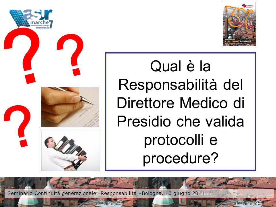 Qual è la Responsabilità del Direttore Medico di Presidio che valida protocolli e procedure? ? ? ? Seminario Continuità generazionale: Responsabilità