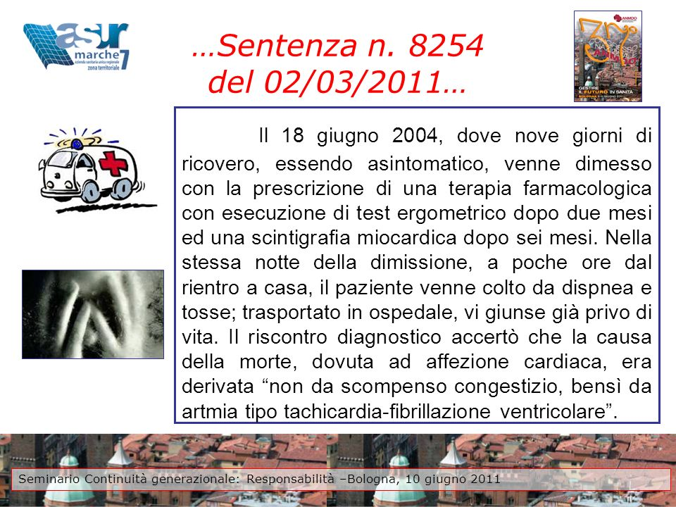 …Sentenza n. 8254 del 02/03/2011… Il 18 giugno 2004, dove nove giorni di ricovero, essendo asintomatico, venne dimesso con la prescrizione di una tera