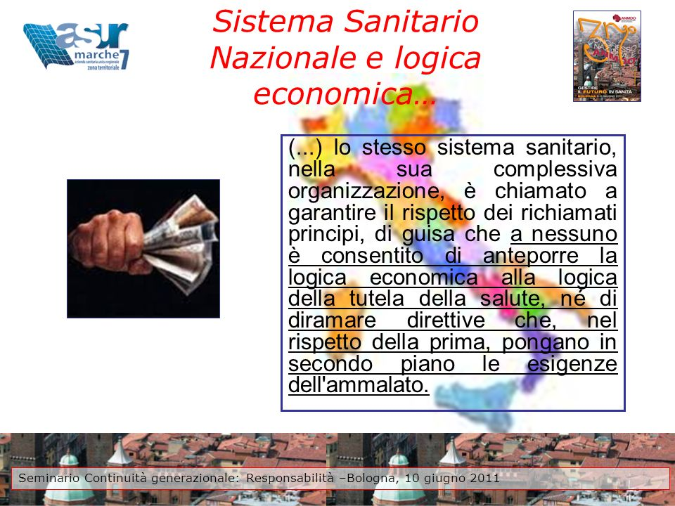 Sistema Sanitario Nazionale e logica economica… (...) lo stesso sistema sanitario, nella sua complessiva organizzazione, è chiamato a garantire il ris
