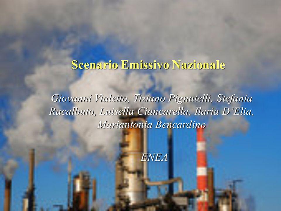 Scenario Emissivo Nazionale Giovanni Vialetto, Tiziano Pignatelli, Stefania Racalbuto, Luisella Ciancarella, Ilaria DElia, Mariantonia Bencardino ENEA
