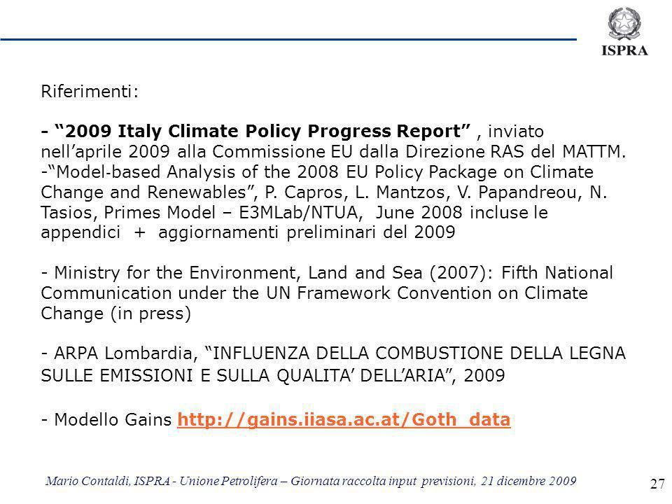 Mario Contaldi, ISPRA - Unione Petrolifera – Giornata raccolta input previsioni, 21 dicembre 2009 27 Riferimenti: - 2009 Italy Climate Policy Progress Report, inviato nellaprile 2009 alla Commissione EU dalla Direzione RAS del MATTM.