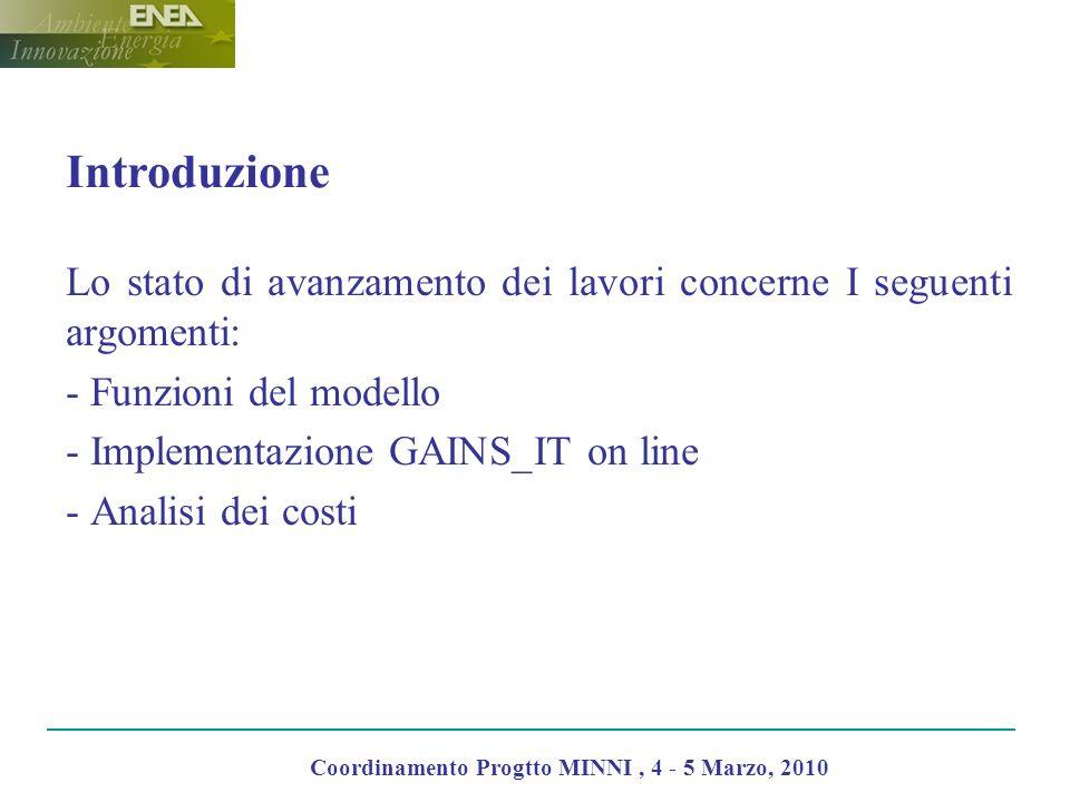 Introduzione Lo stato di avanzamento dei lavori concerne I seguenti argomenti: - Funzioni del modello - Implementazione GAINS_IT on line - Analisi dei
