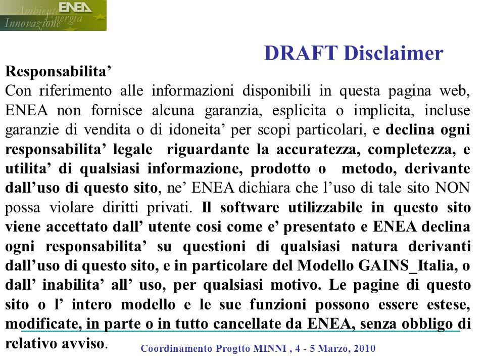 DRAFT Disclaimer Coordinamento Progtto MINNI, 4 - 5 Marzo, 2010 Responsabilita Con riferimento alle informazioni disponibili in questa pagina web, ENE