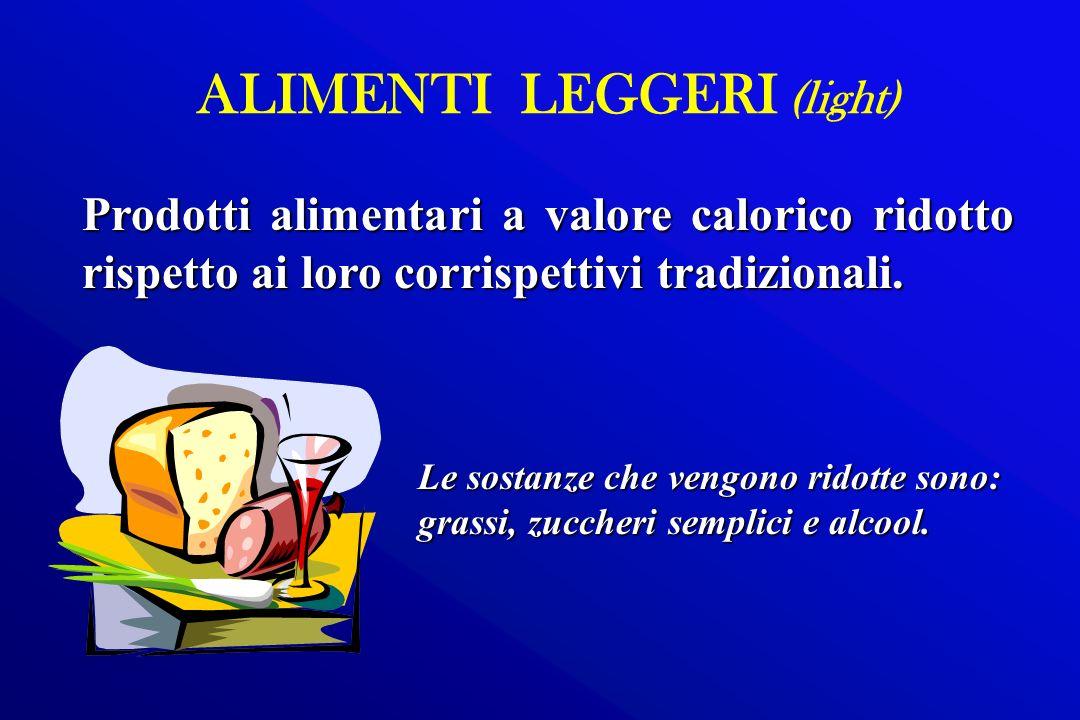 ALIMENTI LEGGERI (light) Prodotti alimentari a valore calorico ridotto rispetto ai loro corrispettivi tradizionali. Le sostanze che vengono ridotte so