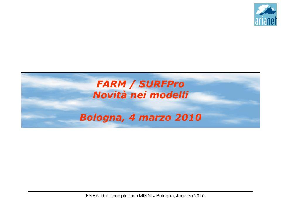 FARM / SURFPro Novità nei modelli Bologna, 4 marzo 2010 ENEA, Riunione plenaria MINNI - Bologna, 4 marzo 2010