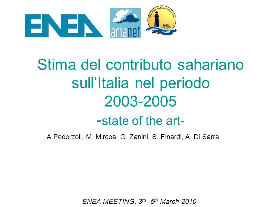 Stima del contributo sahariano sullItalia nel periodo 2003-2005 - state of the art- ENEA MEETING, 3 rd -5 th March 2010 A.Pederzoli, M.