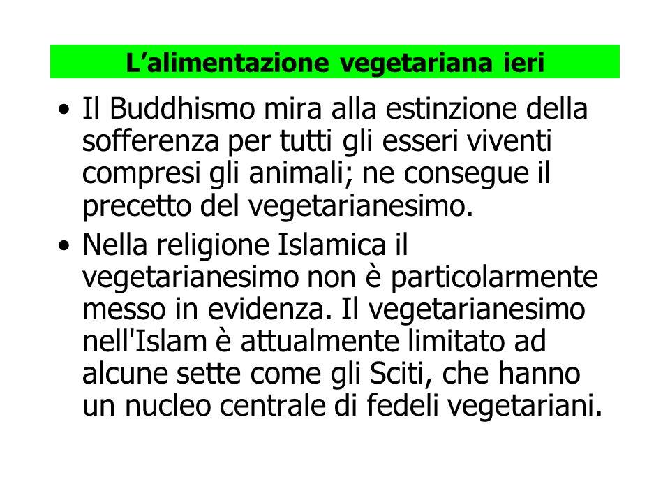 Lalimentazione vegetariana ieri Il Buddhismo mira alla estinzione della sofferenza per tutti gli esseri viventi compresi gli animali; ne consegue il p