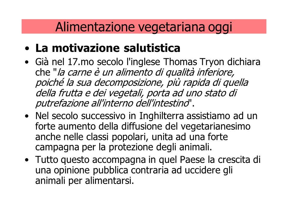 Alimentazione vegetariana oggi La motivazione salutistica Già nel 17.mo secolo l'inglese Thomas Tryon dichiara che