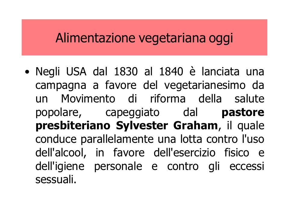 Alimentazione vegetariana oggi Negli USA dal 1830 al 1840 è lanciata una campagna a favore del vegetarianesimo da un Movimento di riforma della salute