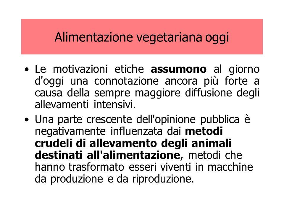Alimentazione vegetariana oggi Le motivazioni etiche assumono al giorno d'oggi una connotazione ancora più forte a causa della sempre maggiore diffusi