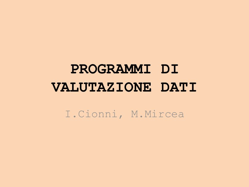 PROGRAMMI DI VALUTAZIONE DATI I.Cionni, M.Mircea