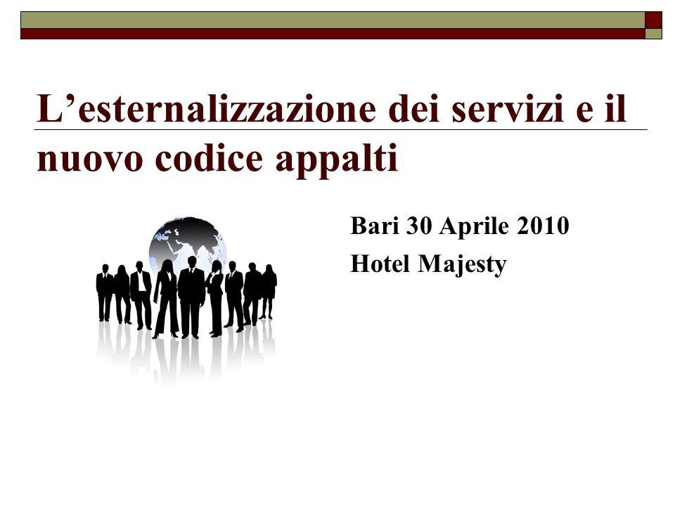Lesternalizzazione dei servizi e il nuovo codice appalti Bari 30 Aprile 2010 Hotel Majesty
