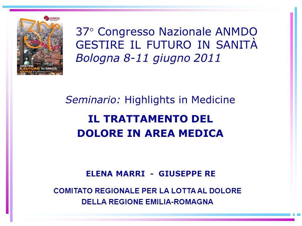 37° Congresso Nazionale ANMDO GESTIRE IL FUTURO IN SANITÀ Bologna 8-11 giugno 2011 Seminario: Highlights in Medicine IL TRATTAMENTO DEL DOLORE IN AREA