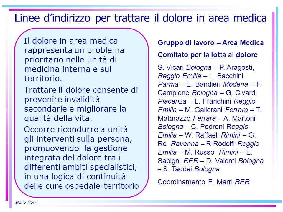 Elena Marri Linee dindirizzo per trattare il dolore in area medica Il dolore in area medica rappresenta un problema prioritario nelle unità di medicin