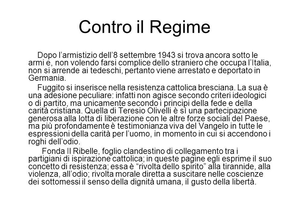 Contro il Regime Dopo larmistizio dell8 settembre 1943 si trova ancora sotto le armi e, non volendo farsi complice dello straniero che occupa lItalia,