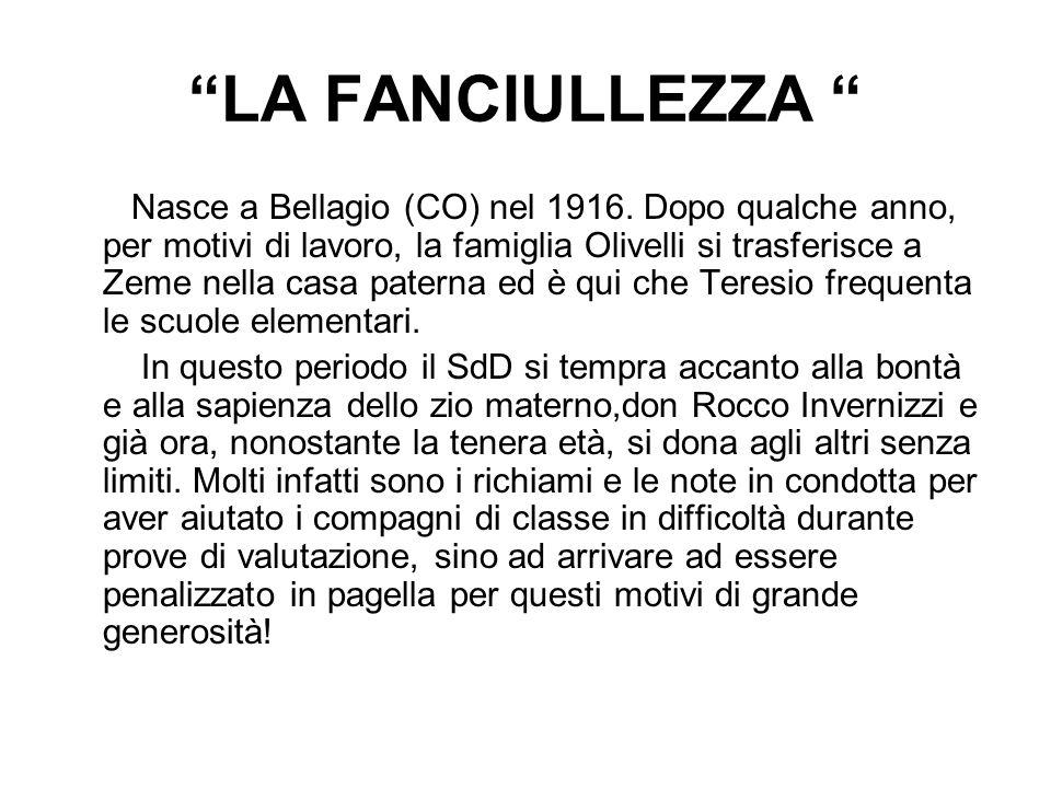 LA FANCIULLEZZA Nasce a Bellagio (CO) nel 1916. Dopo qualche anno, per motivi di lavoro, la famiglia Olivelli si trasferisce a Zeme nella casa paterna