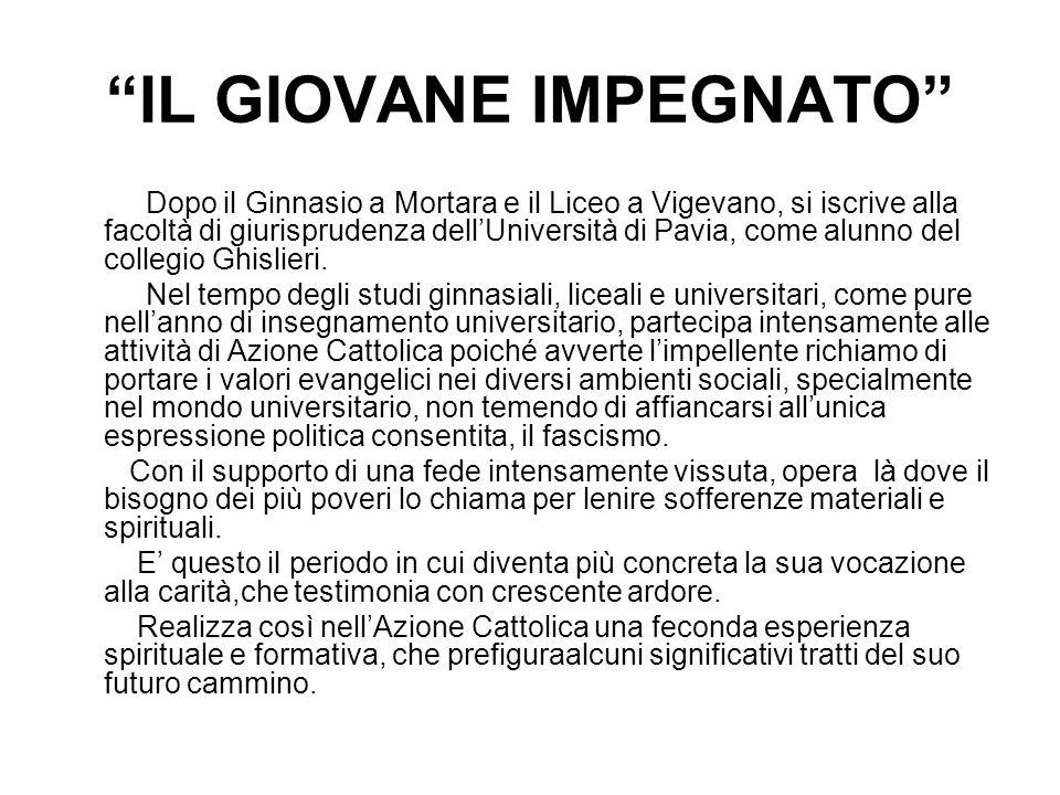 IL GIOVANE IMPEGNATO Dopo il Ginnasio a Mortara e il Liceo a Vigevano, si iscrive alla facoltà di giurisprudenza dellUniversità di Pavia, come alunno