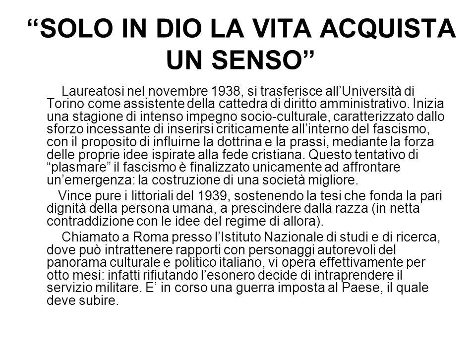 SOLO IN DIO LA VITA ACQUISTA UN SENSO Laureatosi nel novembre 1938, si trasferisce allUniversità di Torino come assistente della cattedra di diritto a