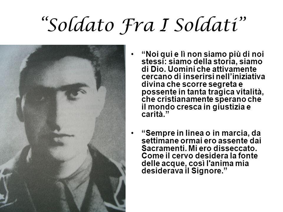Soldato Fra I Soldati Noi qui e lì non siamo più di noi stessi: siamo della storia, siamo di Dio. Uomini che attivamente cercano di inserirsi nelliniz