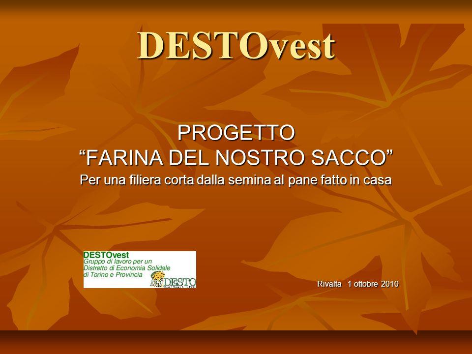 DESTOvest PROGETTO FARINA DEL NOSTRO SACCO Per una filiera corta dalla semina al pane fatto in casa Rivalta 1 ottobre 2010 Rivalta 1 ottobre 2010