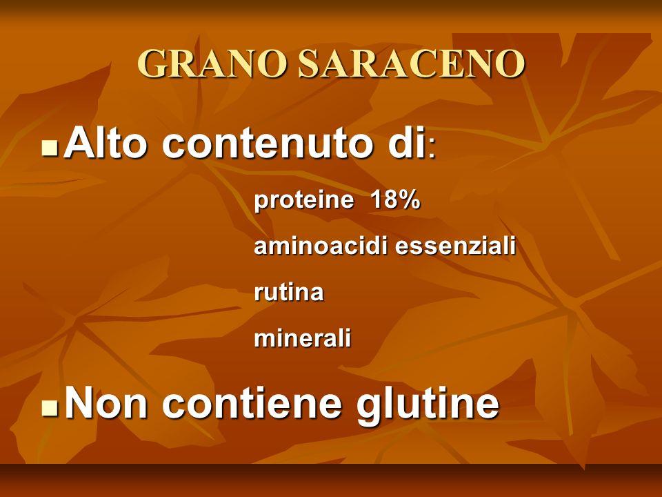 GRANO SARACENO Alto contenuto di : Alto contenuto di : proteine 18% proteine 18% aminoacidi essenziali aminoacidi essenziali rutina rutina minerali minerali Non contiene glutine Non contiene glutine