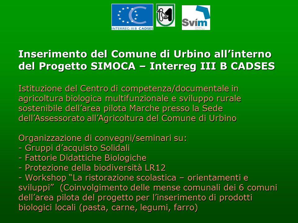 Inserimento del Comune di Urbino allinterno del Progetto SIMOCA – Interreg III B CADSES Istituzione del Centro di competenza/documentale in agricoltur