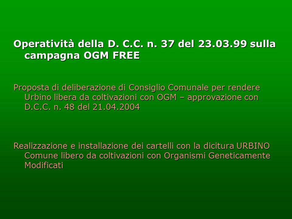 Operatività della D. C.C. n. 37 del 23.03.99 sulla campagna OGM FREE Proposta di deliberazione di Consiglio Comunale per rendere Urbino libera da colt