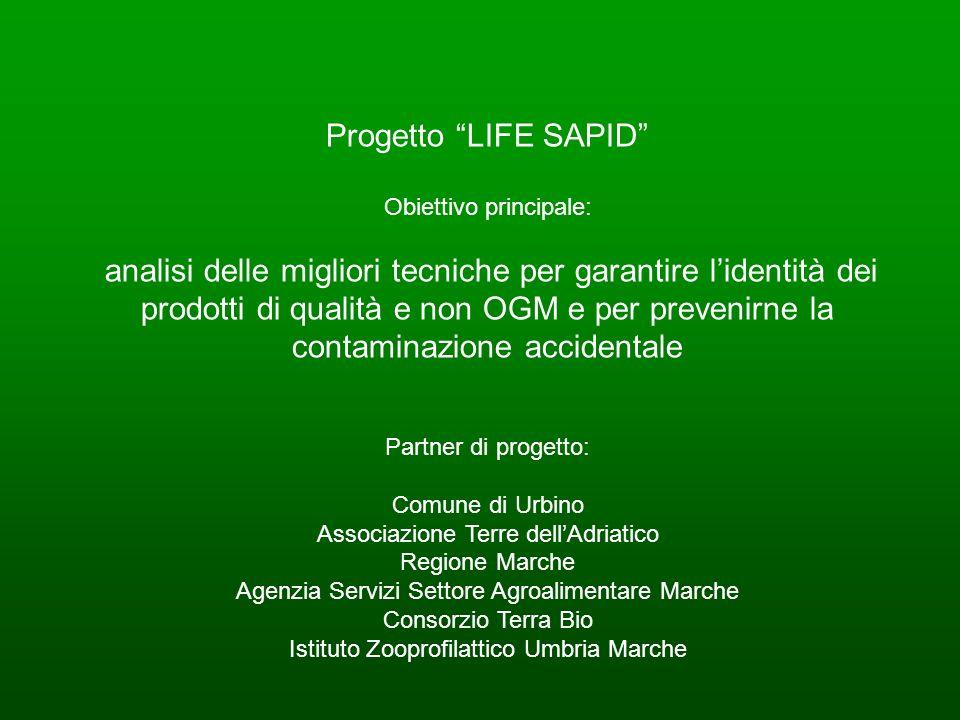 Progetto LIFE SAPID Obiettivo principale: analisi delle migliori tecniche per garantire lidentità dei prodotti di qualità e non OGM e per prevenirne l