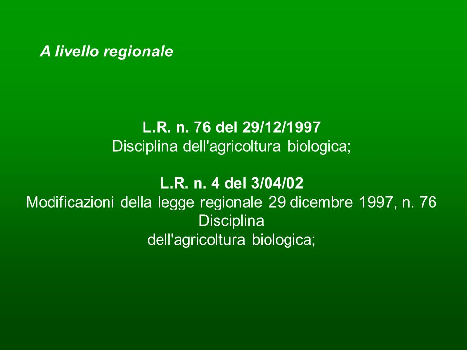 L.R. n. 76 del 29/12/1997 Disciplina dell'agricoltura biologica; L.R. n. 4 del 3/04/02 Modificazioni della legge regionale 29 dicembre 1997, n. 76 Dis