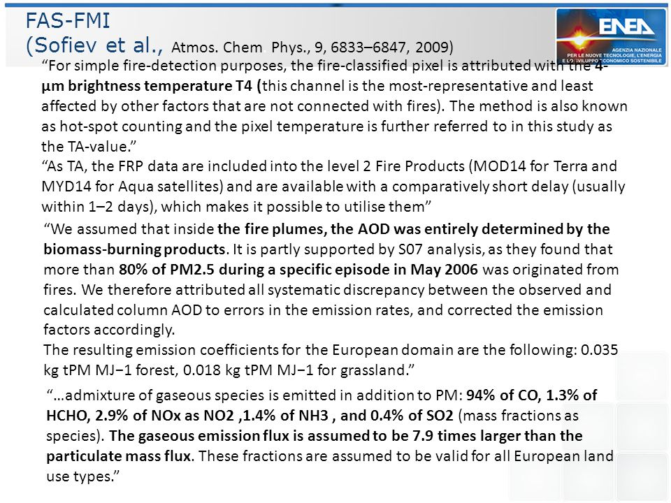 FAS-FMI (Sofiev et al., Atmos. Chem. Phys., 9, 6833–6847, 2009) …admixture of gaseous species is emitted in addition to PM: 94% of CO, 1.3% of HCHO, 2