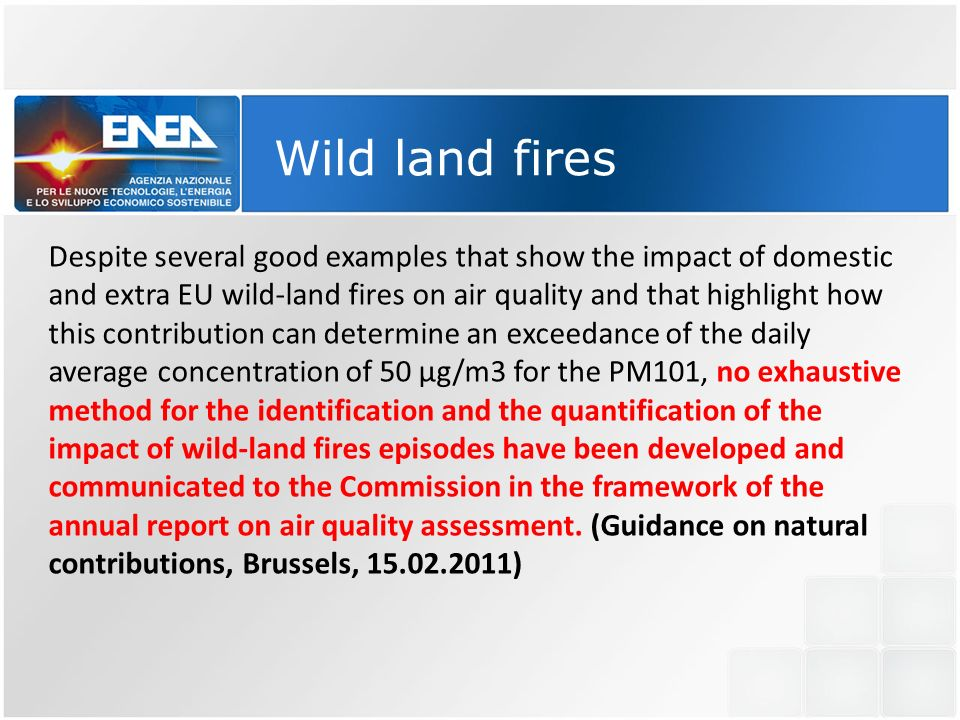 Wild land fires Despite several good examples that show the impact of domestic and extra EU wild-land fires on air quality and that highlight how this