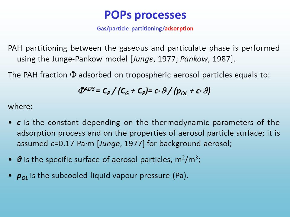 PAH partitioning between the gaseous and particulate phase is performed using the Junge-Pankow model [Junge, 1977; Pankow, 1987]. The PAH fraction ads