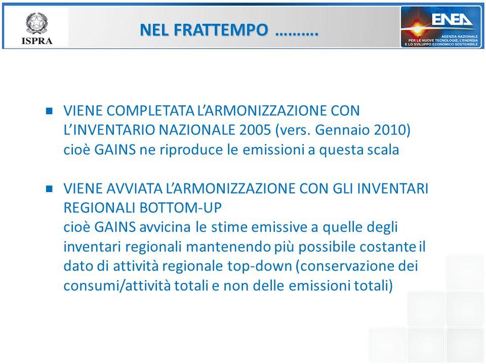 NEL FRATTEMPO ………. VIENE COMPLETATA LARMONIZZAZIONE CON LINVENTARIO NAZIONALE 2005 (vers. Gennaio 2010) cioè GAINS ne riproduce le emissioni a questa