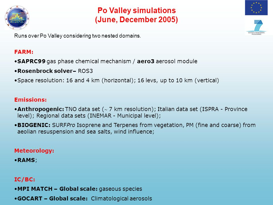 Po Valley simulations (June, December 2005) Runs over Po Valley considering two nested domains. FARM: SAPRC99 gas phase chemical mechanism / aero3 aer